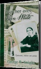 Marcher avec Ellen White, Georges R. Knight