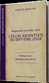 Regards croisés sur l'Eglise adventiste du septième jour, Fabrice Desplan